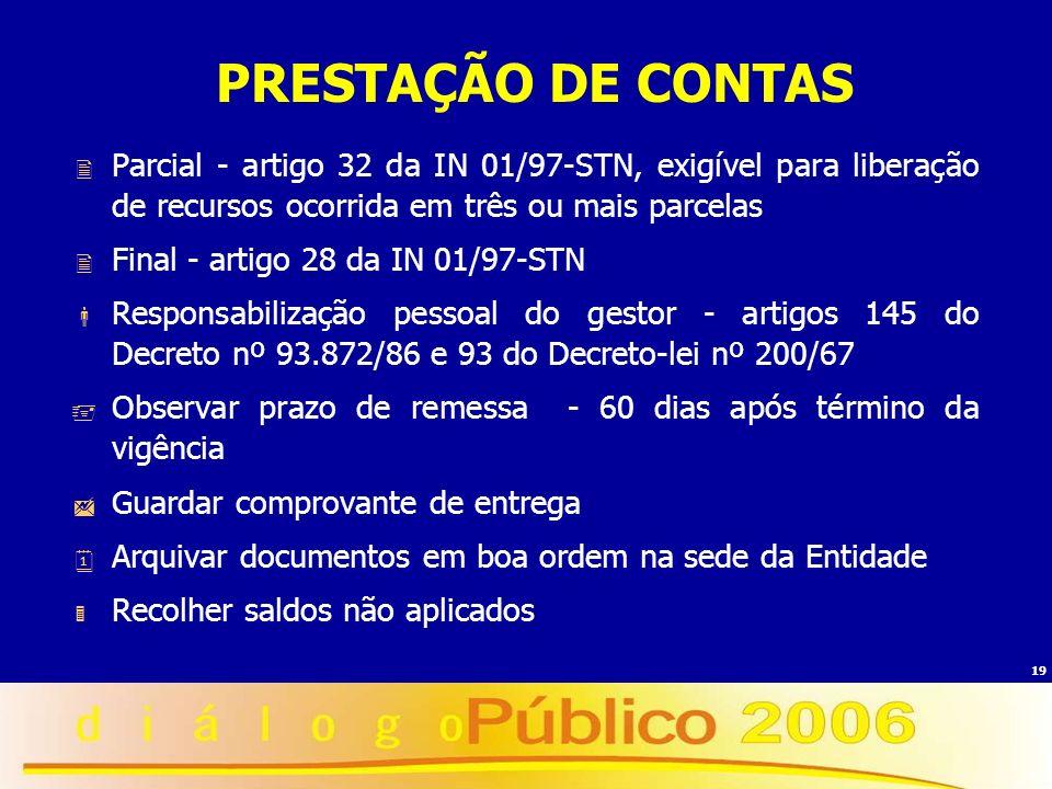 PRESTAÇÃO DE CONTASParcial - artigo 32 da IN 01/97-STN, exigível para liberação de recursos ocorrida em três ou mais parcelas.