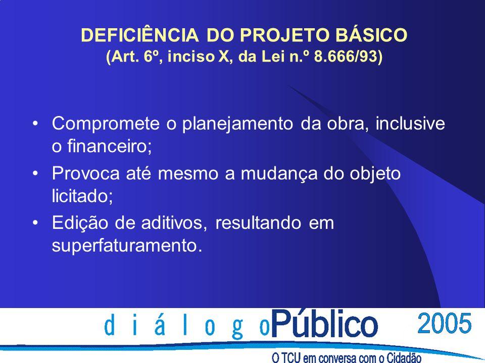DEFICIÊNCIA DO PROJETO BÁSICO (Art. 6º, inciso X, da Lei n.º 8.666/93)