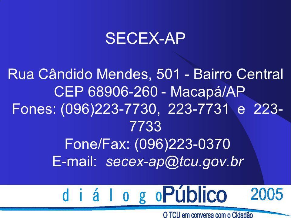 SECEX-AP Rua Cândido Mendes, 501 - Bairro Central CEP 68906-260 - Macapá/AP Fones: (096)223-7730, 223-7731 e 223-7733 Fone/Fax: (096)223-0370 E-mail: secex-ap@tcu.gov.br