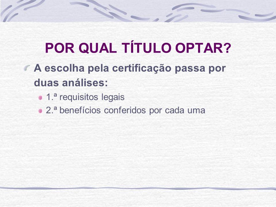 POR QUAL TÍTULO OPTAR A escolha pela certificação passa por duas análises: 1.ª requisitos legais.