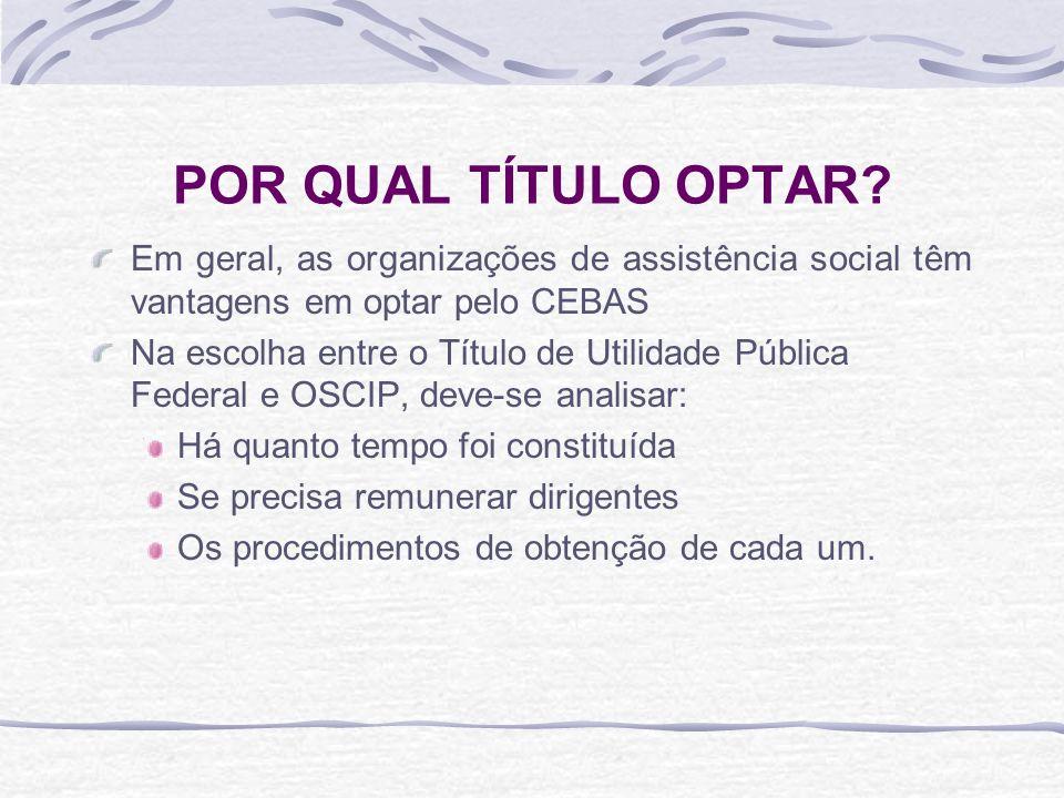 POR QUAL TÍTULO OPTAR Em geral, as organizações de assistência social têm vantagens em optar pelo CEBAS.
