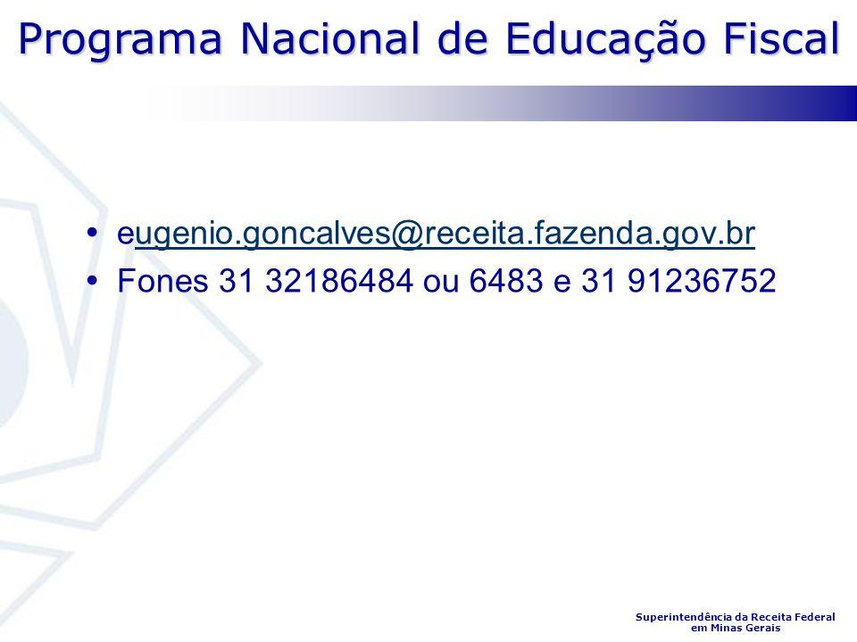 eugenio.goncalves@receita.fazenda.gov.br Fones 31 32186484 ou 6483 e 31 91236752