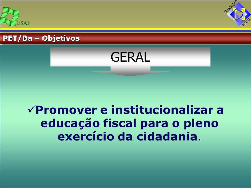 PET/Ba – ObjetivosPromover e institucionalizar a educação fiscal para o pleno exercício da cidadania.