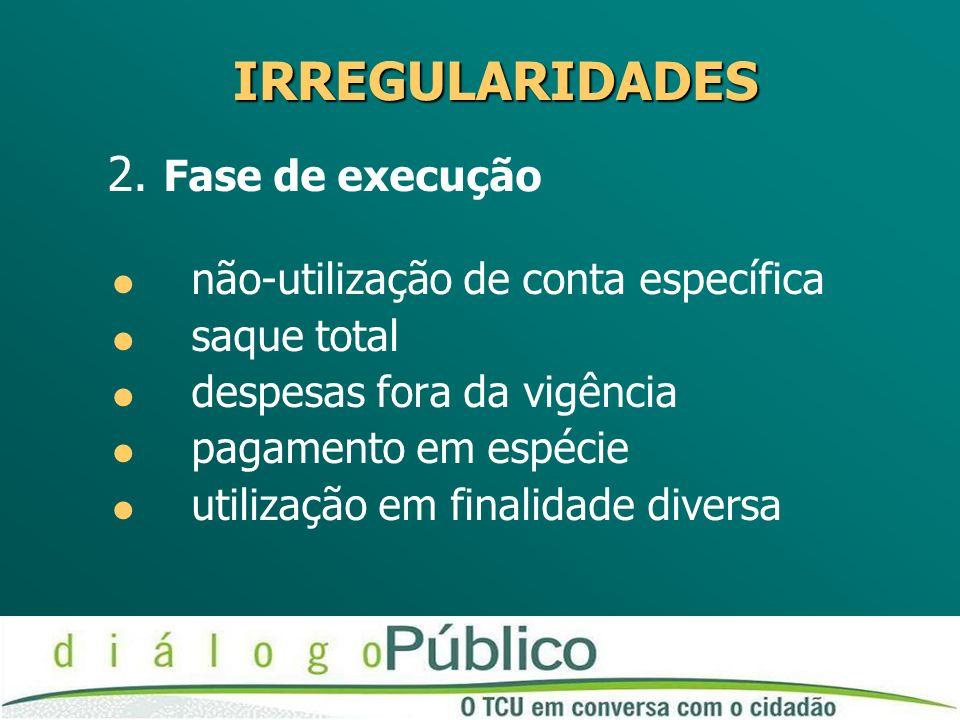 IRREGULARIDADES 2. Fase de execução não-utilização de conta específica
