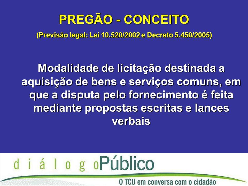(Previsão legal: Lei 10.520/2002 e Decreto 5.450/2005)