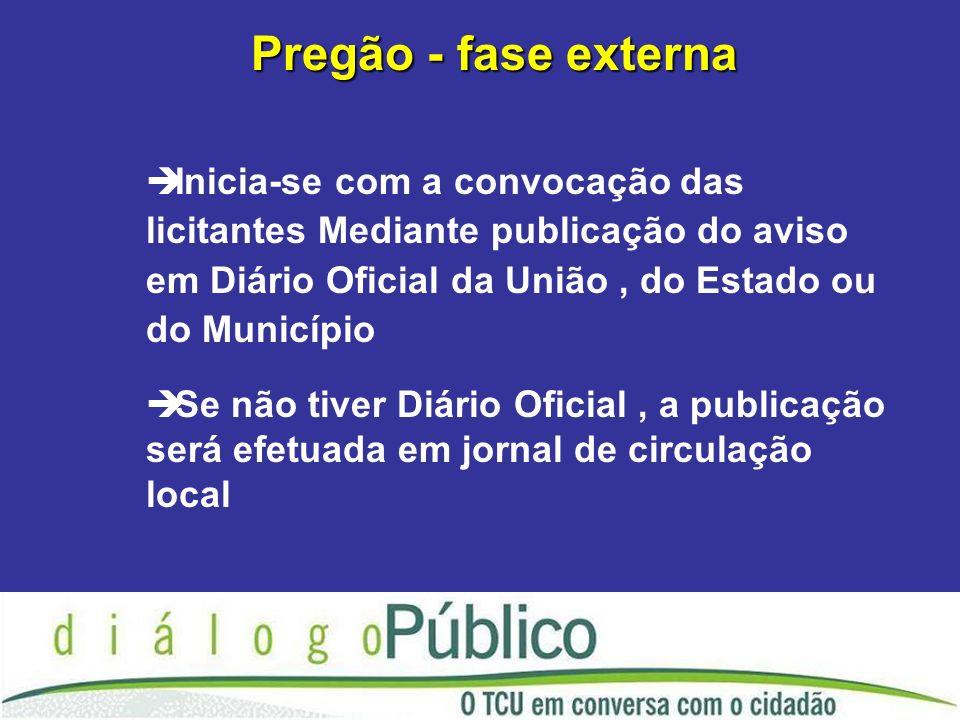 Pregão - fase externa Inicia-se com a convocação das licitantes Mediante publicação do aviso em Diário Oficial da União , do Estado ou do Município.