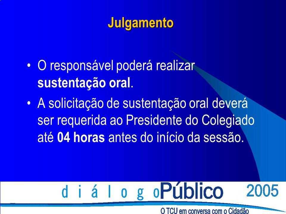 Julgamento O responsável poderá realizar sustentação oral.