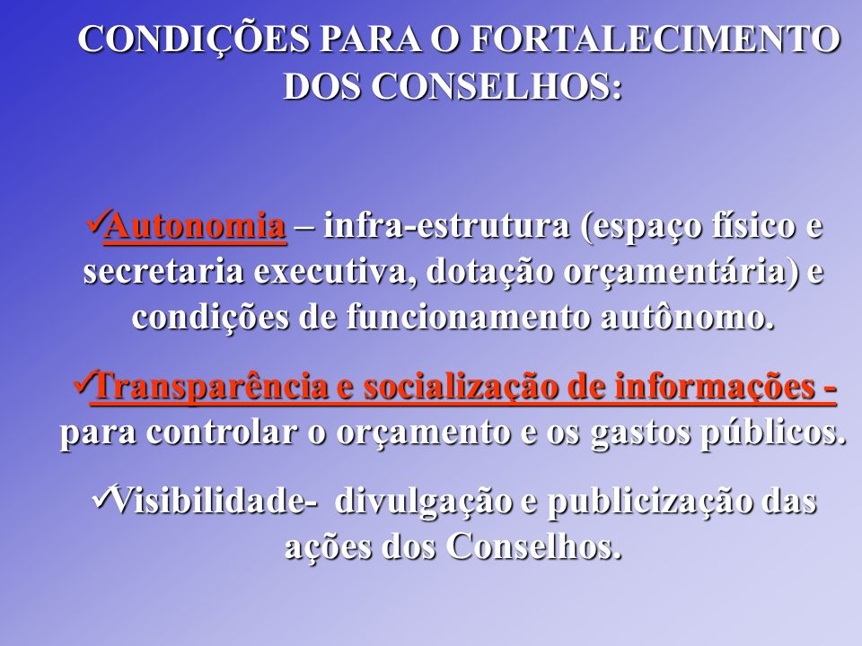 CONDIÇÕES PARA O FORTALECIMENTO DOS CONSELHOS: