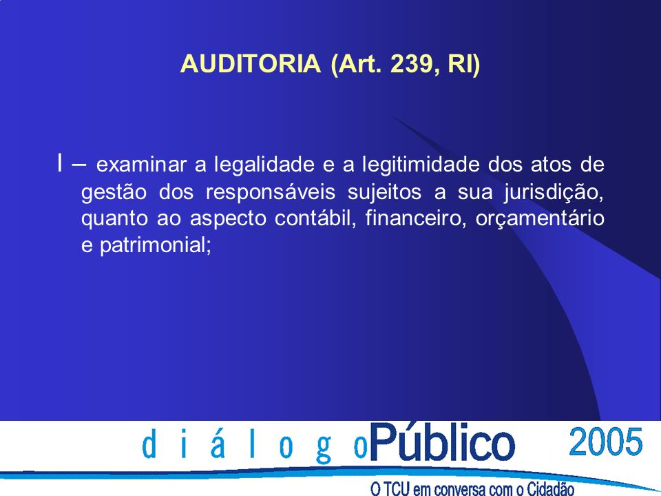 AUDITORIA (Art. 239, RI)