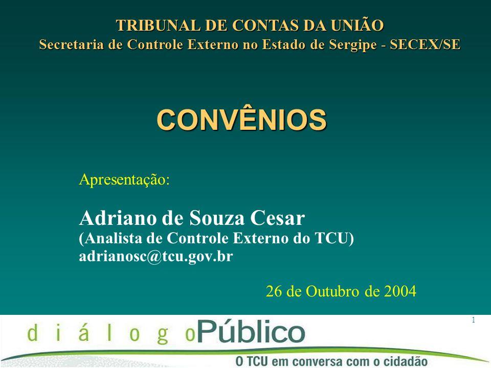 CONVÊNIOS Adriano de Souza Cesar TRIBUNAL DE CONTAS DA UNIÃO