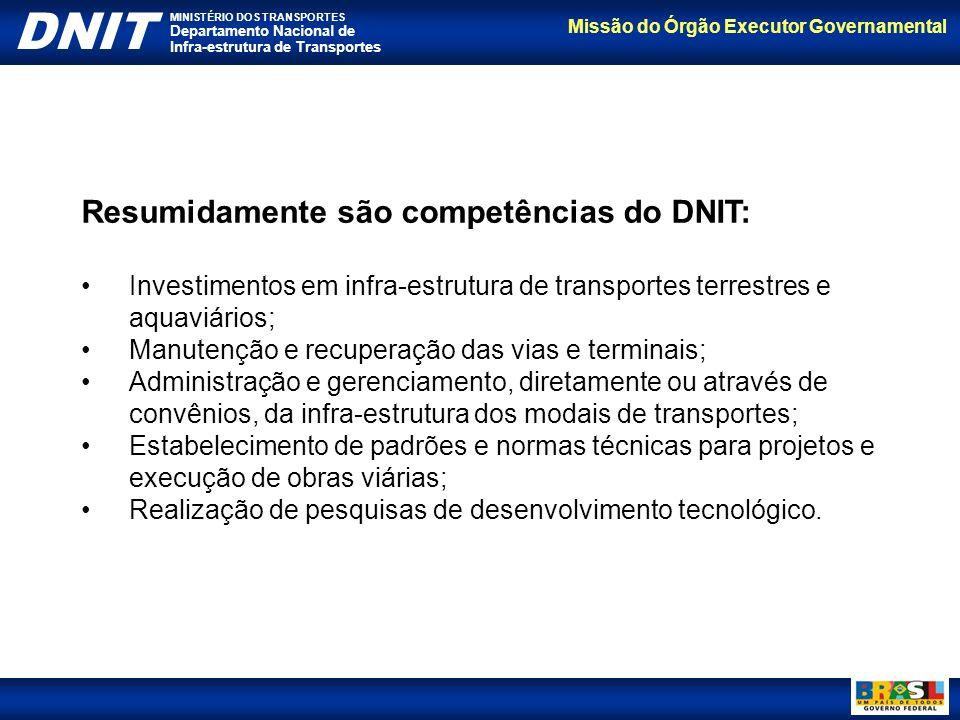 Resumidamente são competências do DNIT: