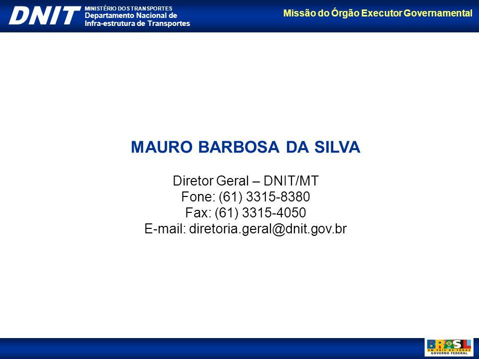 MAURO BARBOSA DA SILVA Diretor Geral – DNIT/MT Fone: (61) 3315-8380