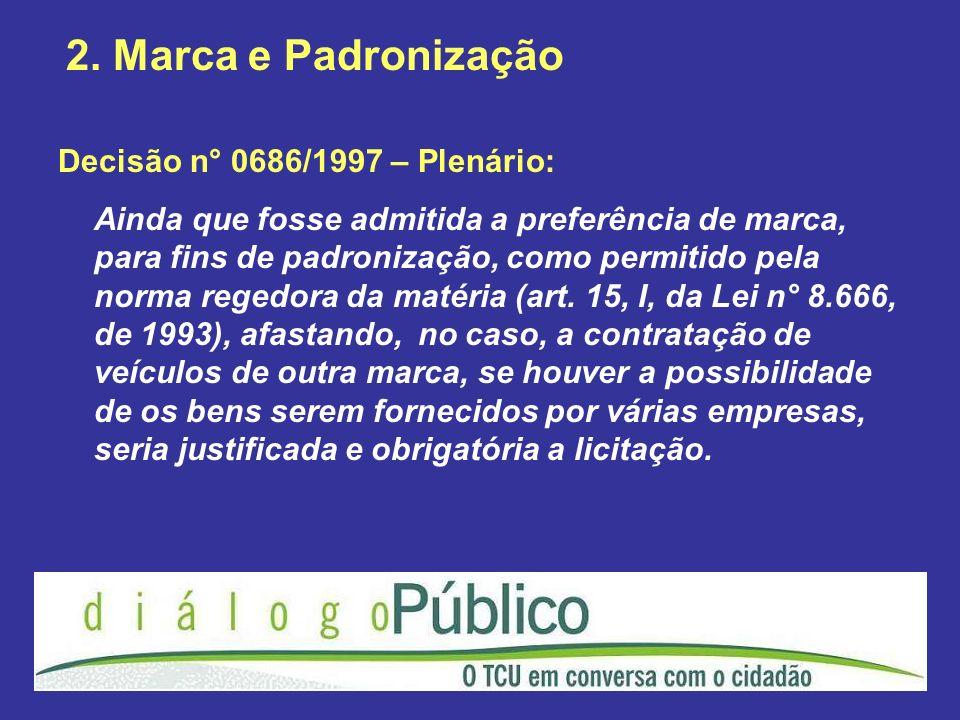 2. Marca e Padronização Decisão n° 0686/1997 – Plenário: