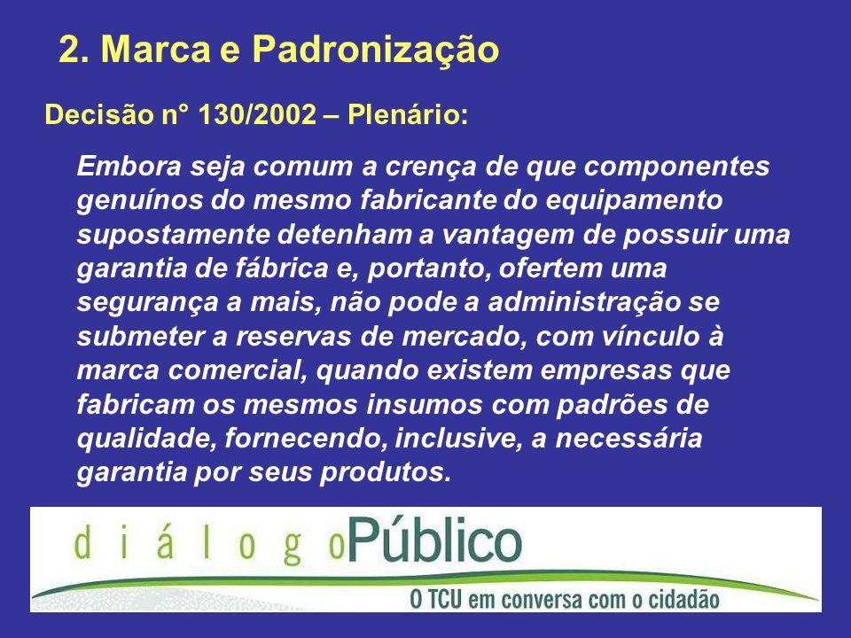 2. Marca e Padronização Decisão n° 130/2002 – Plenário: