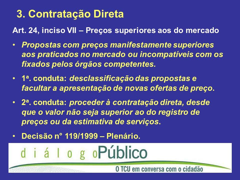 3. Contratação Direta Art. 24, inciso VII – Preços superiores aos do mercado.