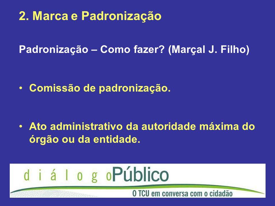 2. Marca e Padronização Padronização – Como fazer (Marçal J. Filho)
