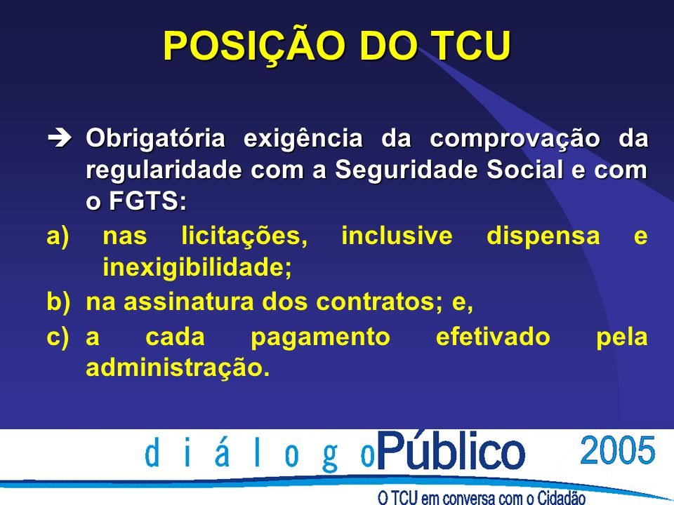 POSIÇÃO DO TCU Obrigatória exigência da comprovação da regularidade com a Seguridade Social e com o FGTS: