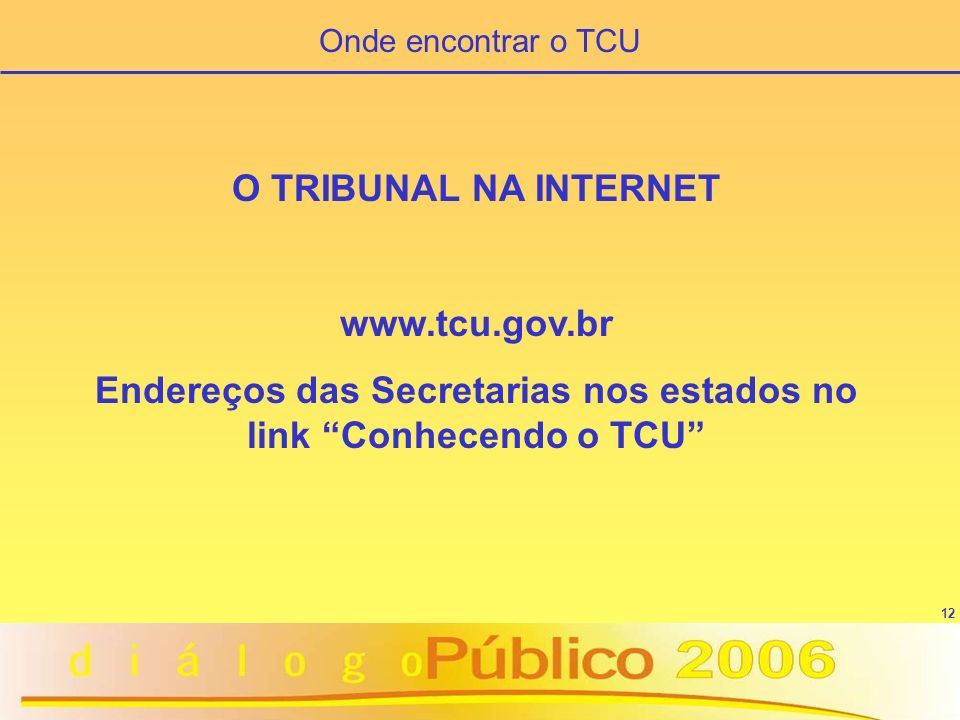 Endereços das Secretarias nos estados no link Conhecendo o TCU