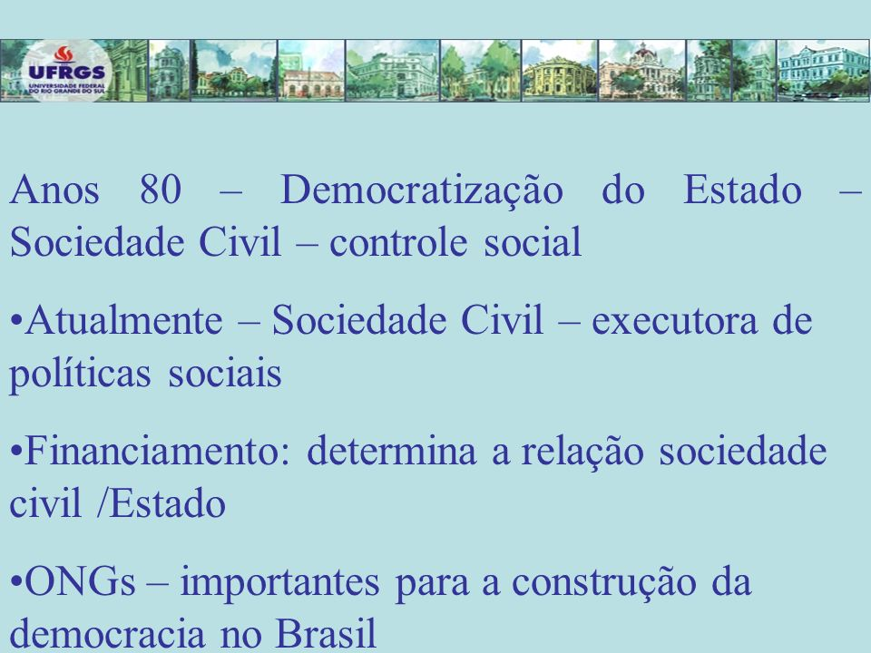 Anos 80 – Democratização do Estado – Sociedade Civil – controle social