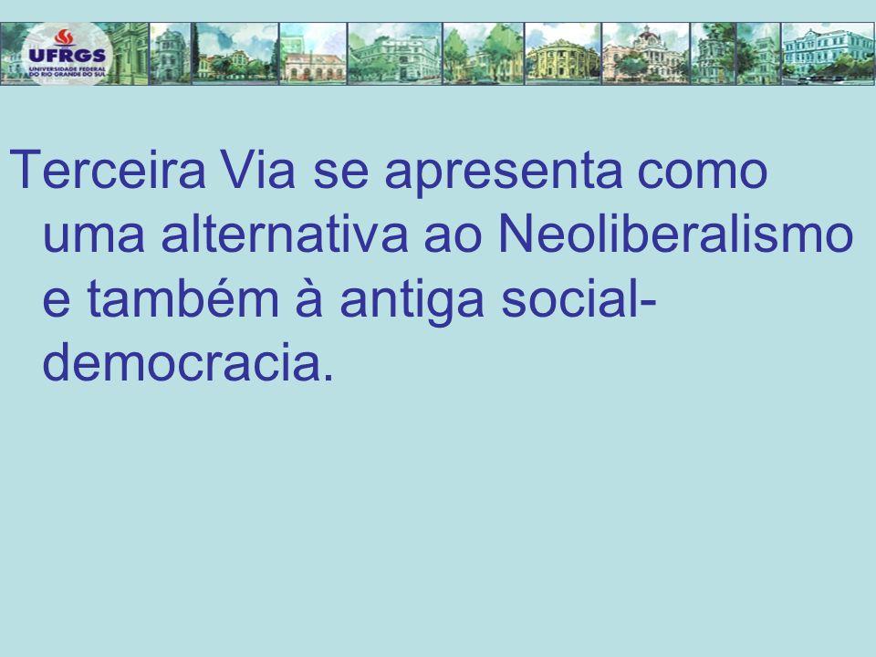 Terceira Via se apresenta como uma alternativa ao Neoliberalismo e também à antiga social-democracia.