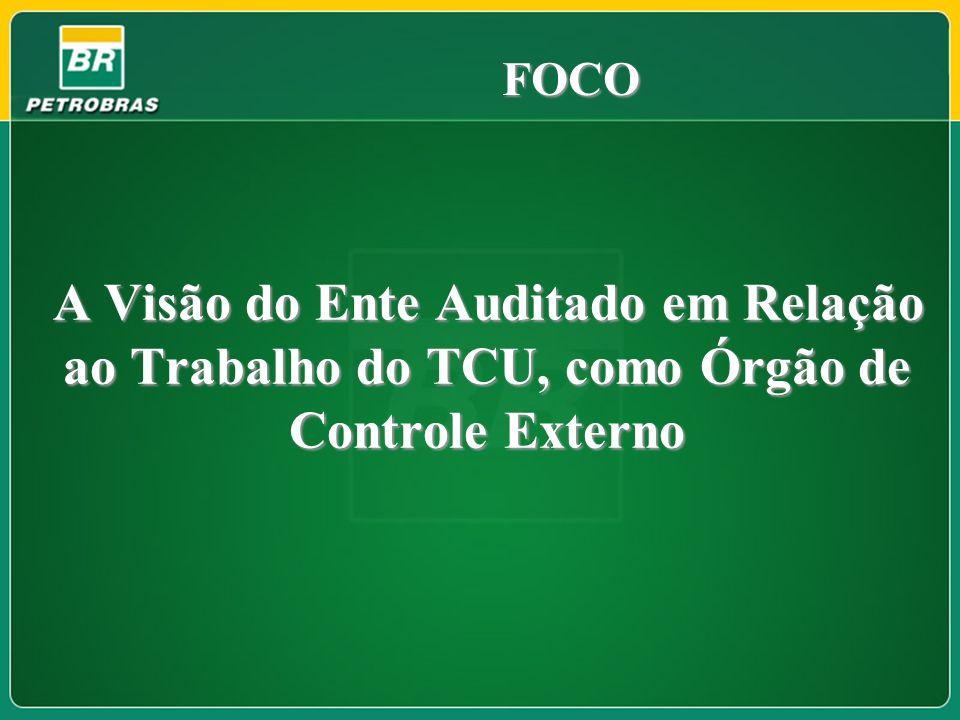 FOCO A Visão do Ente Auditado em Relação ao Trabalho do TCU, como Órgão de Controle Externo