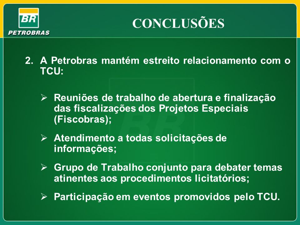 CONCLUSÕES A Petrobras mantém estreito relacionamento com o TCU: