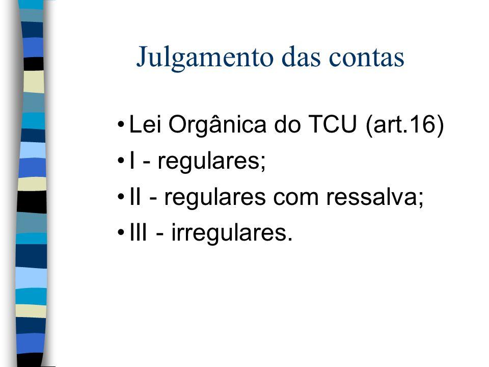 Julgamento das contas Lei Orgânica do TCU (art.16) I - regulares;