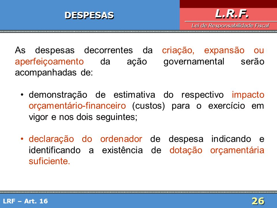 DESPESAS As despesas decorrentes da criação, expansão ou aperfeiçoamento da ação governamental serão acompanhadas de:
