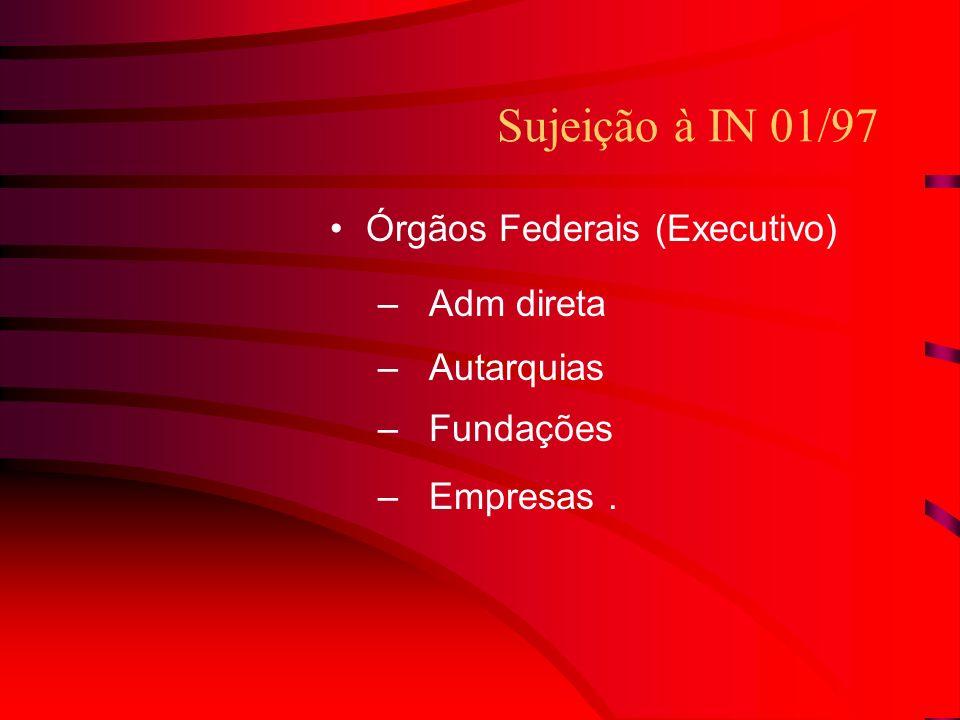 Sujeição à IN 01/97 Órgãos Federais (Executivo) Adm direta Autarquias