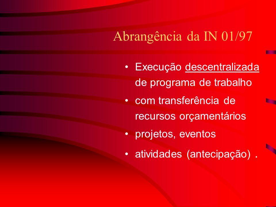 26/03/2017 Abrangência da IN 01/97. Execução descentralizada de programa de trabalho. com transferência de recursos orçamentários.