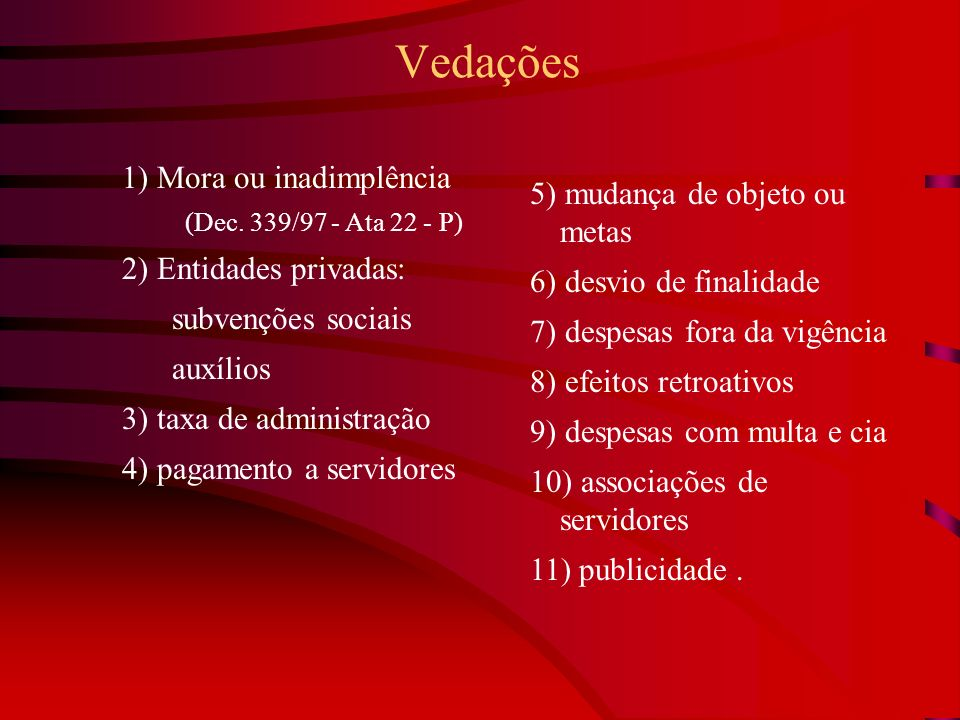 Vedações 1) Mora ou inadimplência 5) mudança de objeto ou metas