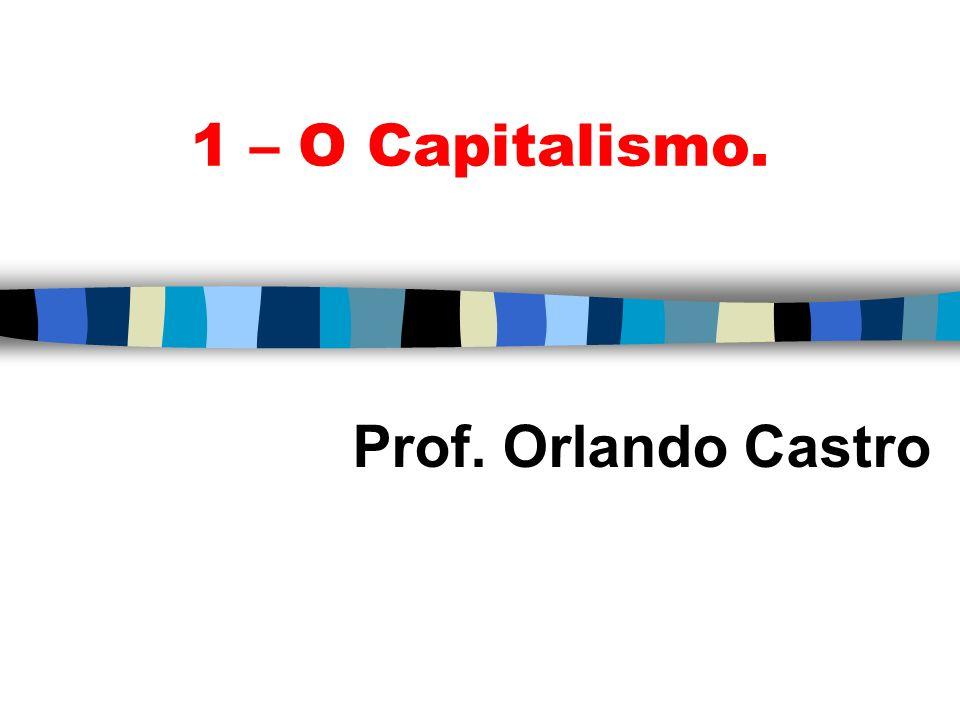 1 – O Capitalismo. Prof. Orlando Castro