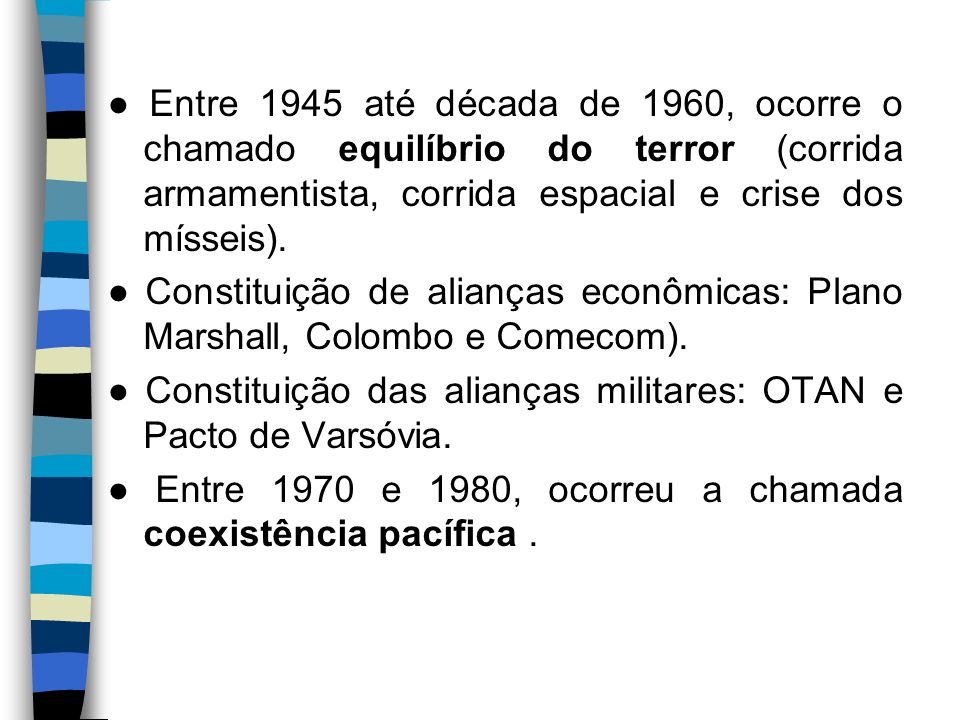 ● Entre 1945 até década de 1960, ocorre o chamado equilíbrio do terror (corrida armamentista, corrida espacial e crise dos mísseis).