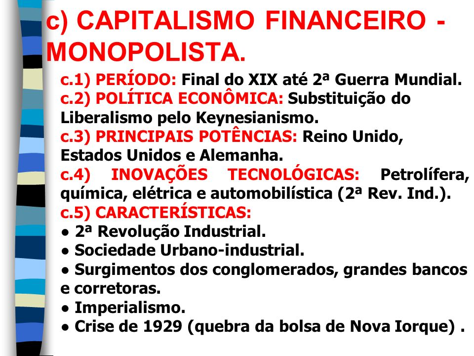 c) CAPITALISMO FINANCEIRO -MONOPOLISTA.