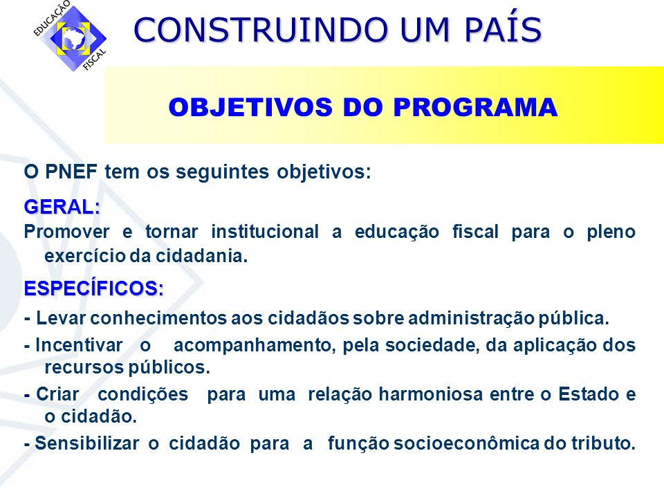 OBJETIVOS DO PROGRAMA O PNEF tem os seguintes objetivos: GERAL: