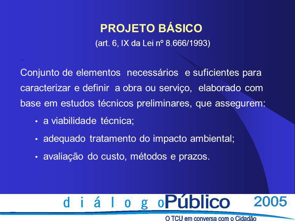 PROJETO BÁSICO (art. 6, IX da Lei nº 8.666/1993)
