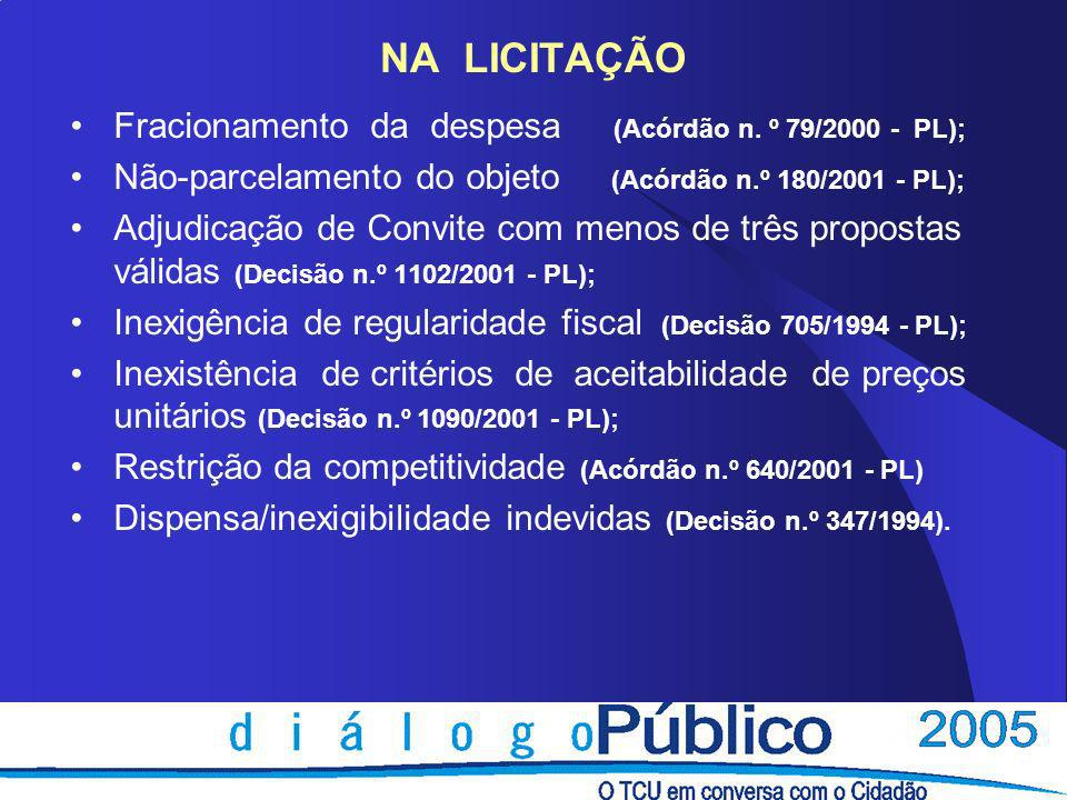NA LICITAÇÃO Fracionamento da despesa (Acórdão n. º 79/2000 - PL);