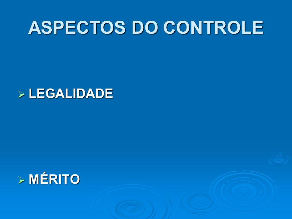 ASPECTOS DO CONTROLE LEGALIDADE MÉRITO