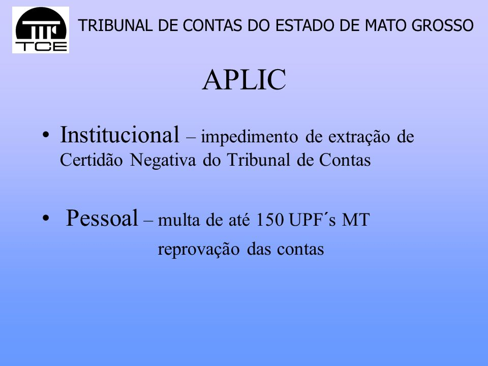 APLIC Institucional – impedimento de extração de Certidão Negativa do Tribunal de Contas. Pessoal – multa de até 150 UPF´s MT.