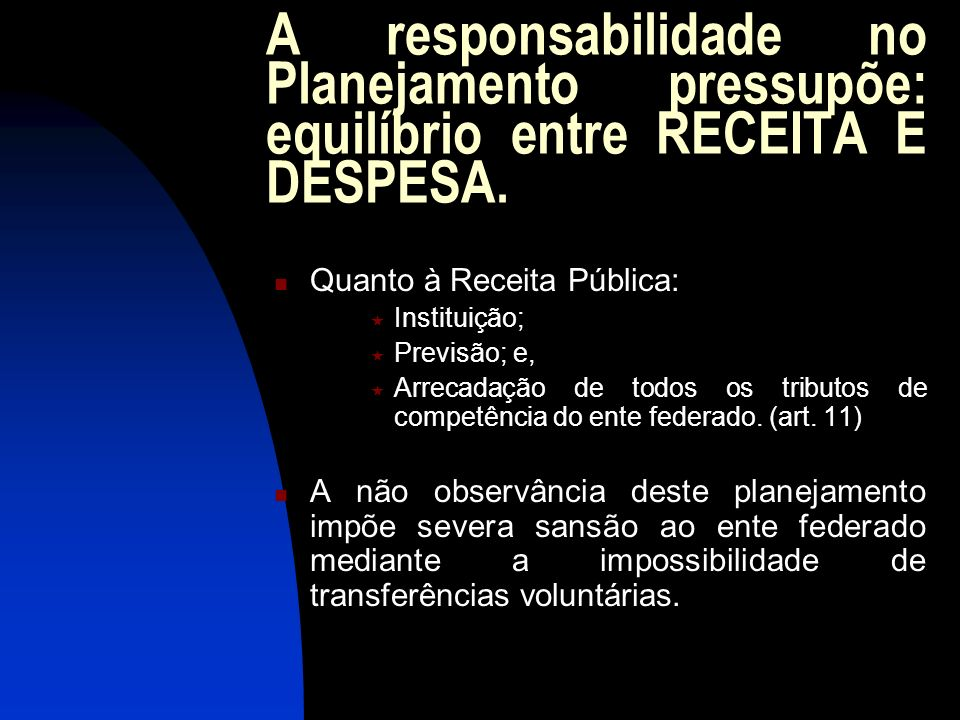 A responsabilidade no Planejamento pressupõe: equilíbrio entre RECEITA E DESPESA.
