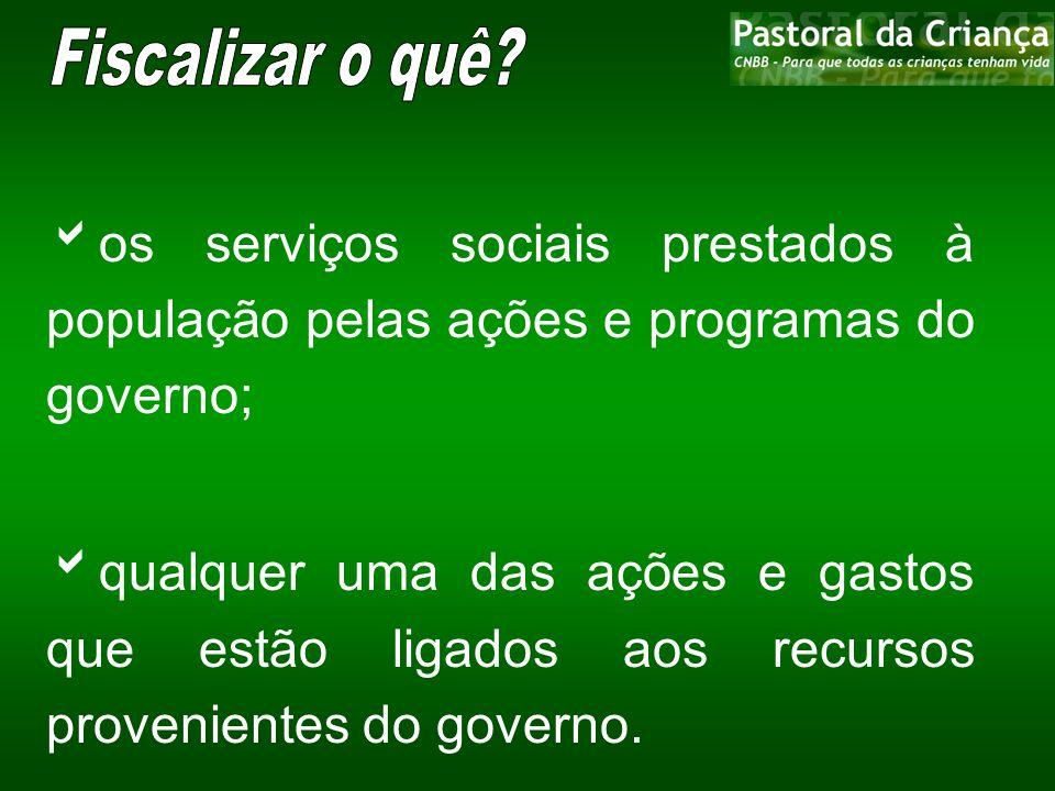 Fiscalizar o quê os serviços sociais prestados à população pelas ações e programas do governo;