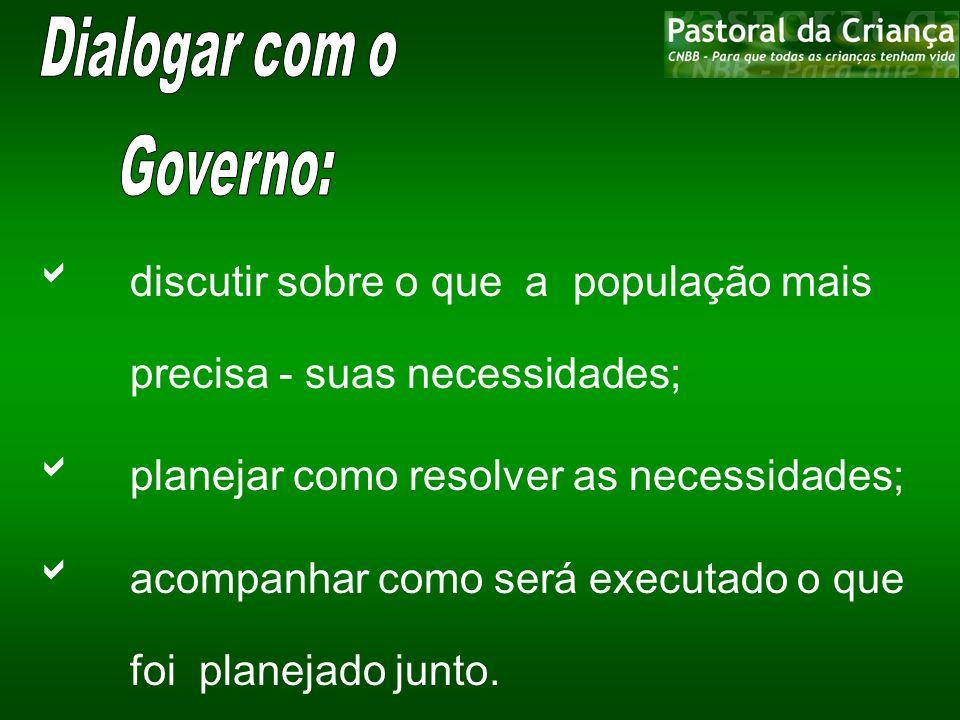 Dialogar com o Governo: discutir sobre o que a população mais precisa - suas necessidades; planejar como resolver as necessidades;