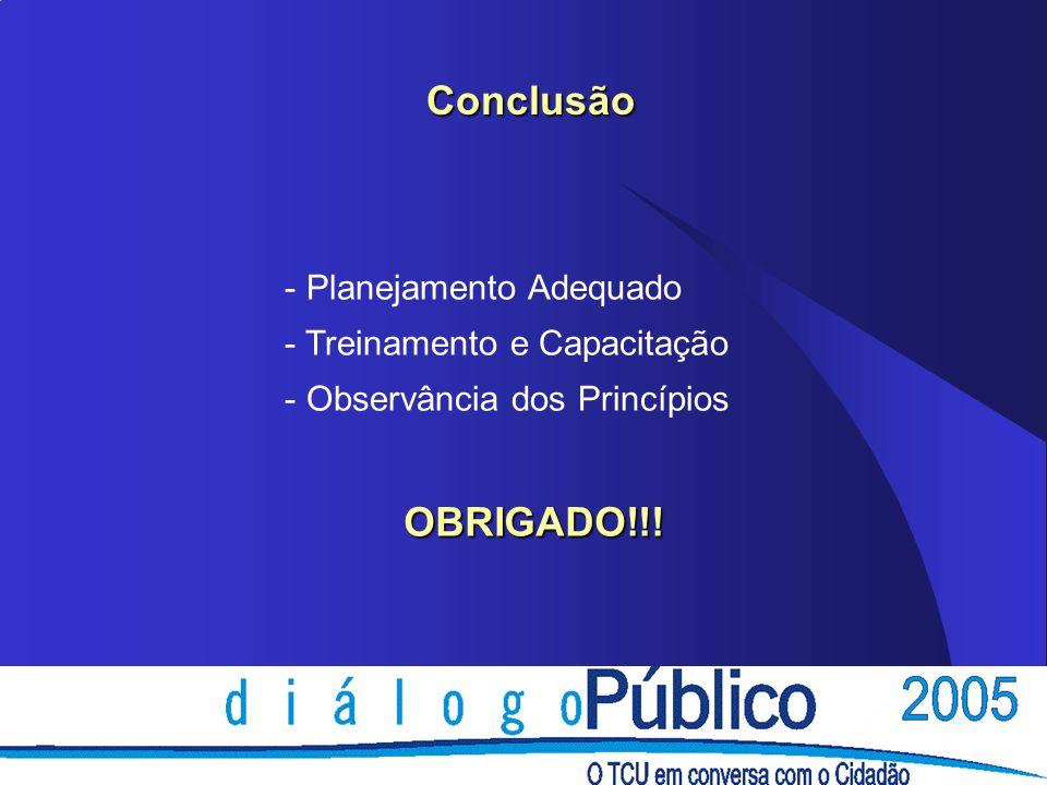 Conclusão OBRIGADO!!! Planejamento Adequado Treinamento e Capacitação
