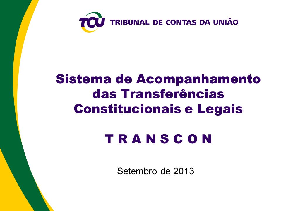 Sistema de Acompanhamento das Transferências Constitucionais e Legais T R A N S C O N