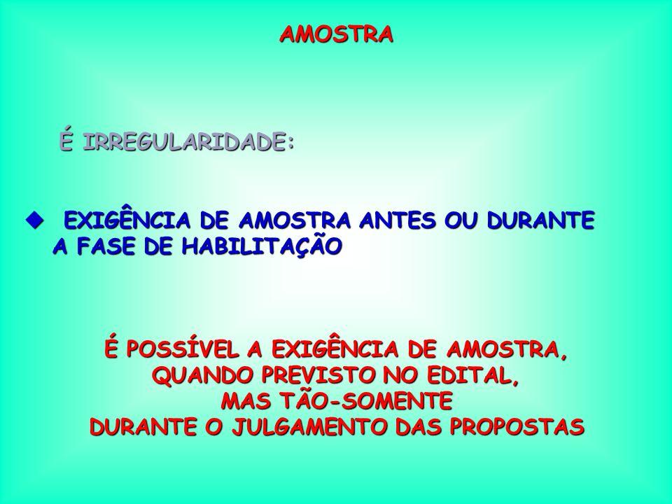 AMOSTRA É IRREGULARIDADE: EXIGÊNCIA DE AMOSTRA ANTES OU DURANTE