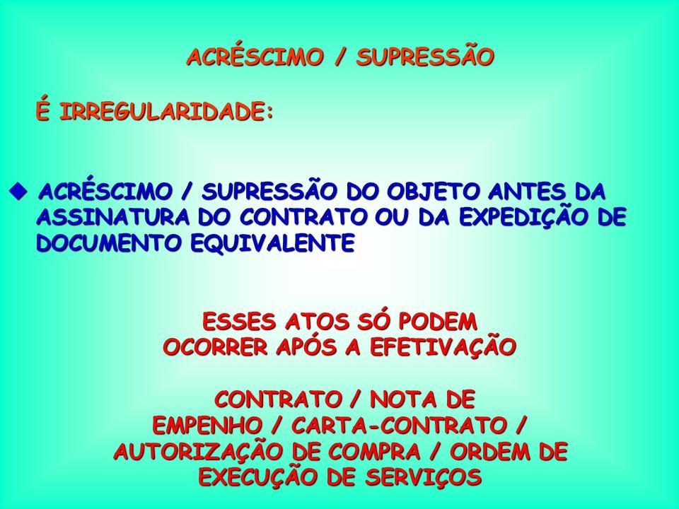 ACRÉSCIMO / SUPRESSÃO É IRREGULARIDADE: