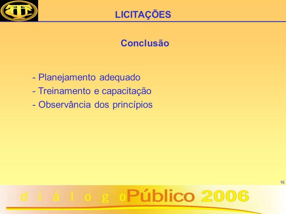 LICITAÇÕES Conclusão Planejamento adequado Treinamento e capacitação Observância dos princípios