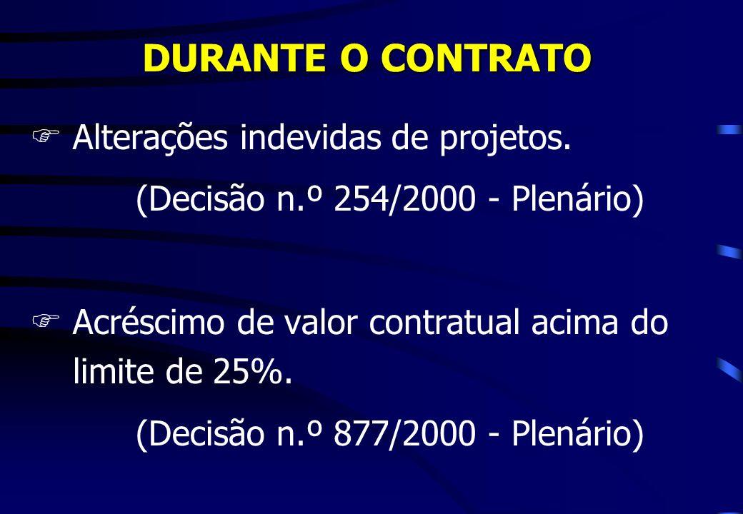 DURANTE O CONTRATO Alterações indevidas de projetos.