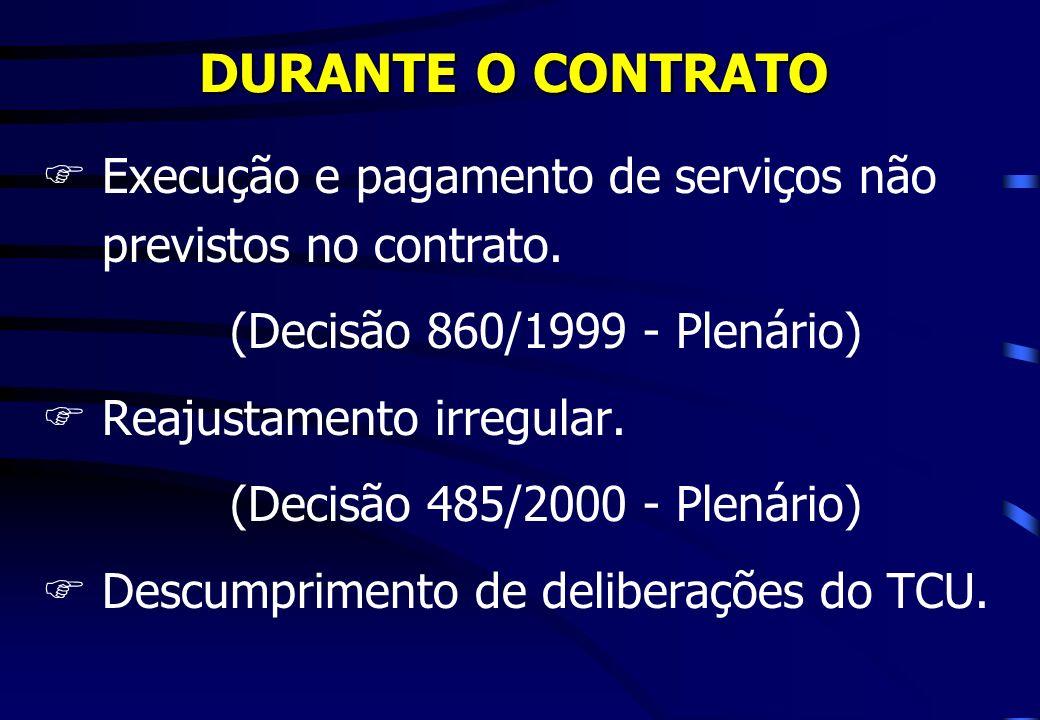 DURANTE O CONTRATO Execução e pagamento de serviços não previstos no contrato. (Decisão 860/1999 - Plenário)