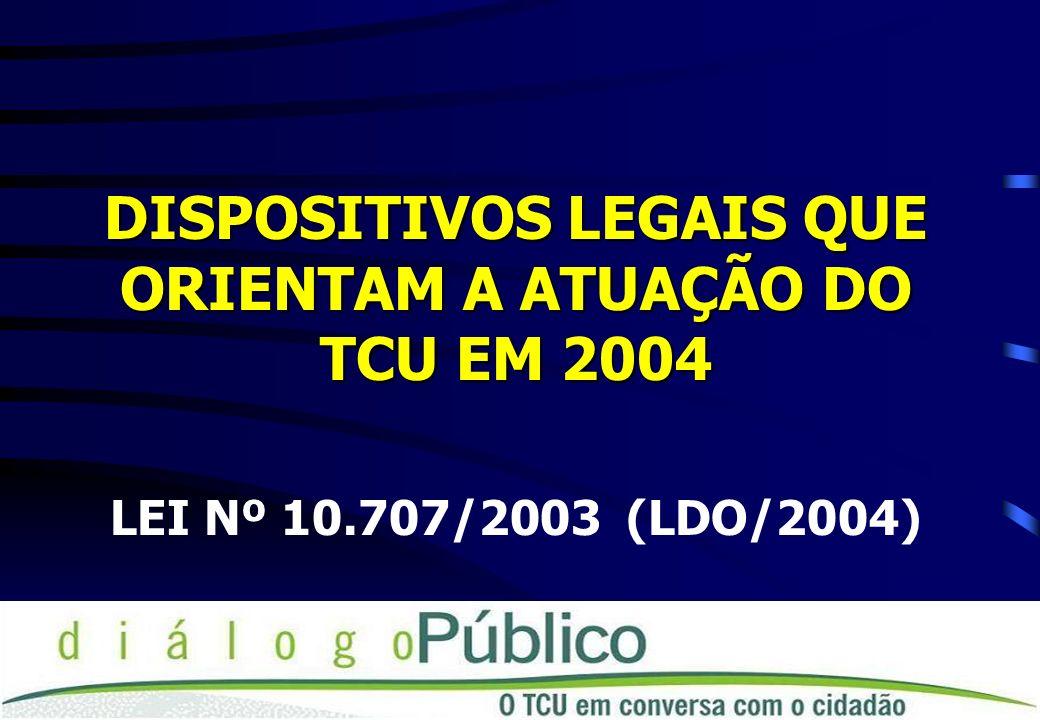 DISPOSITIVOS LEGAIS QUE ORIENTAM A ATUAÇÃO DO TCU EM 2004
